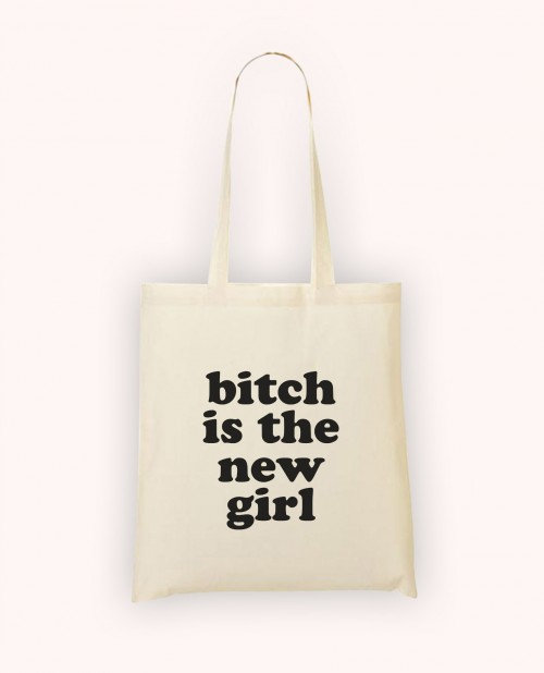 Totebag Bitch is the New Girl