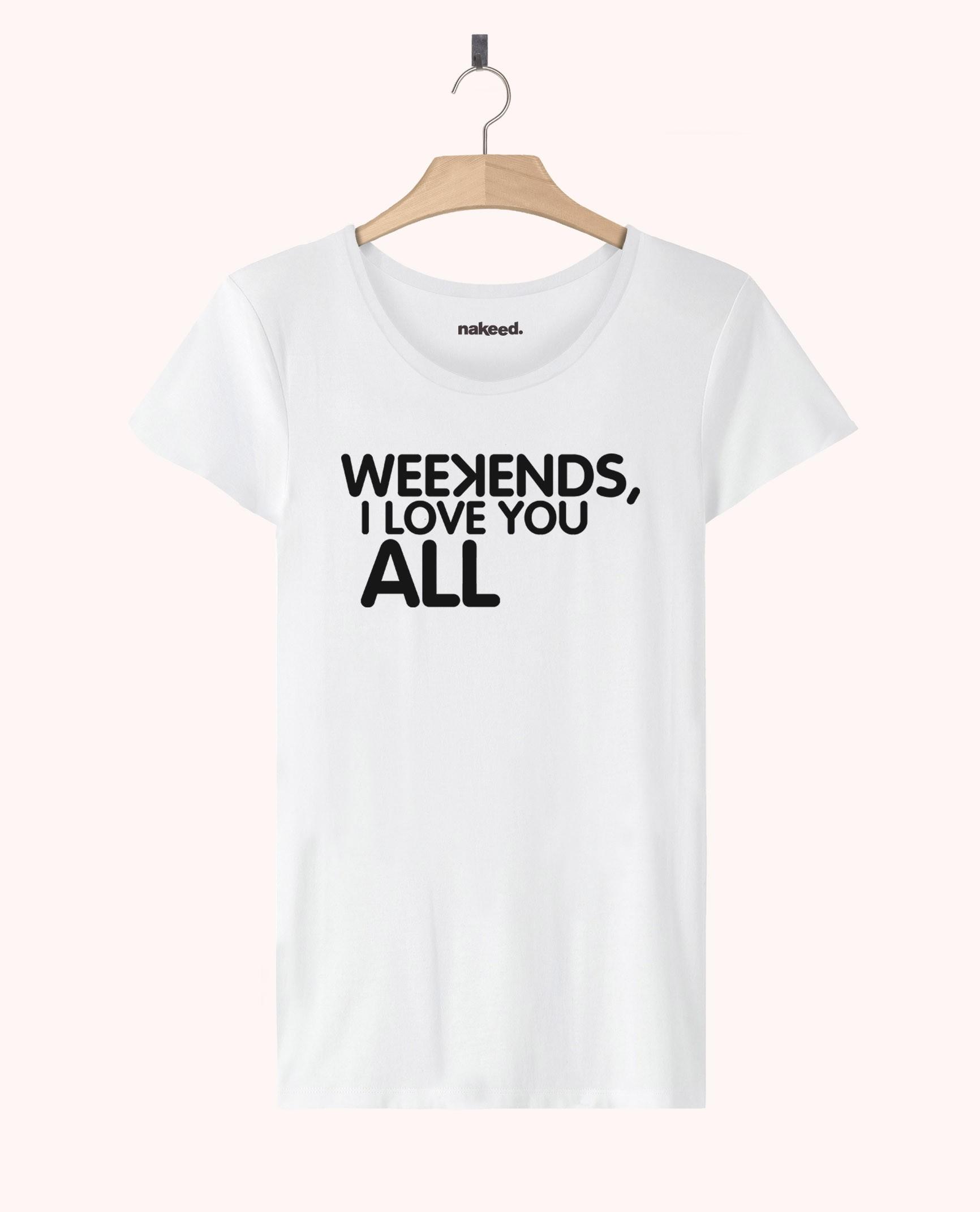 Teeshirt Weekends I Love You