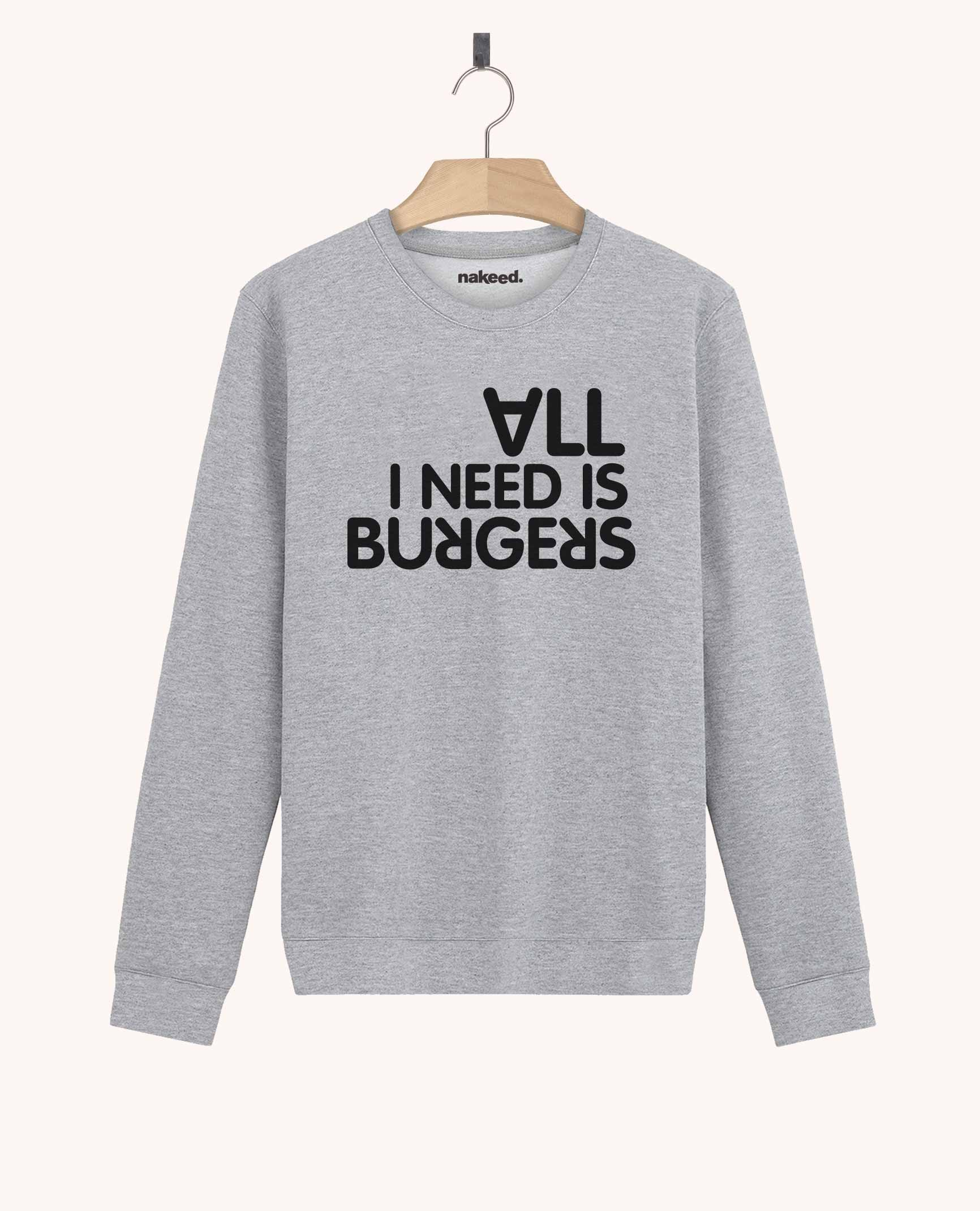 Sweatshirt All I Need is Burgers