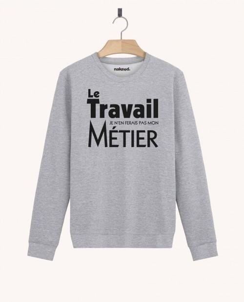 Sweatshirt Le Travail pas mon Métier