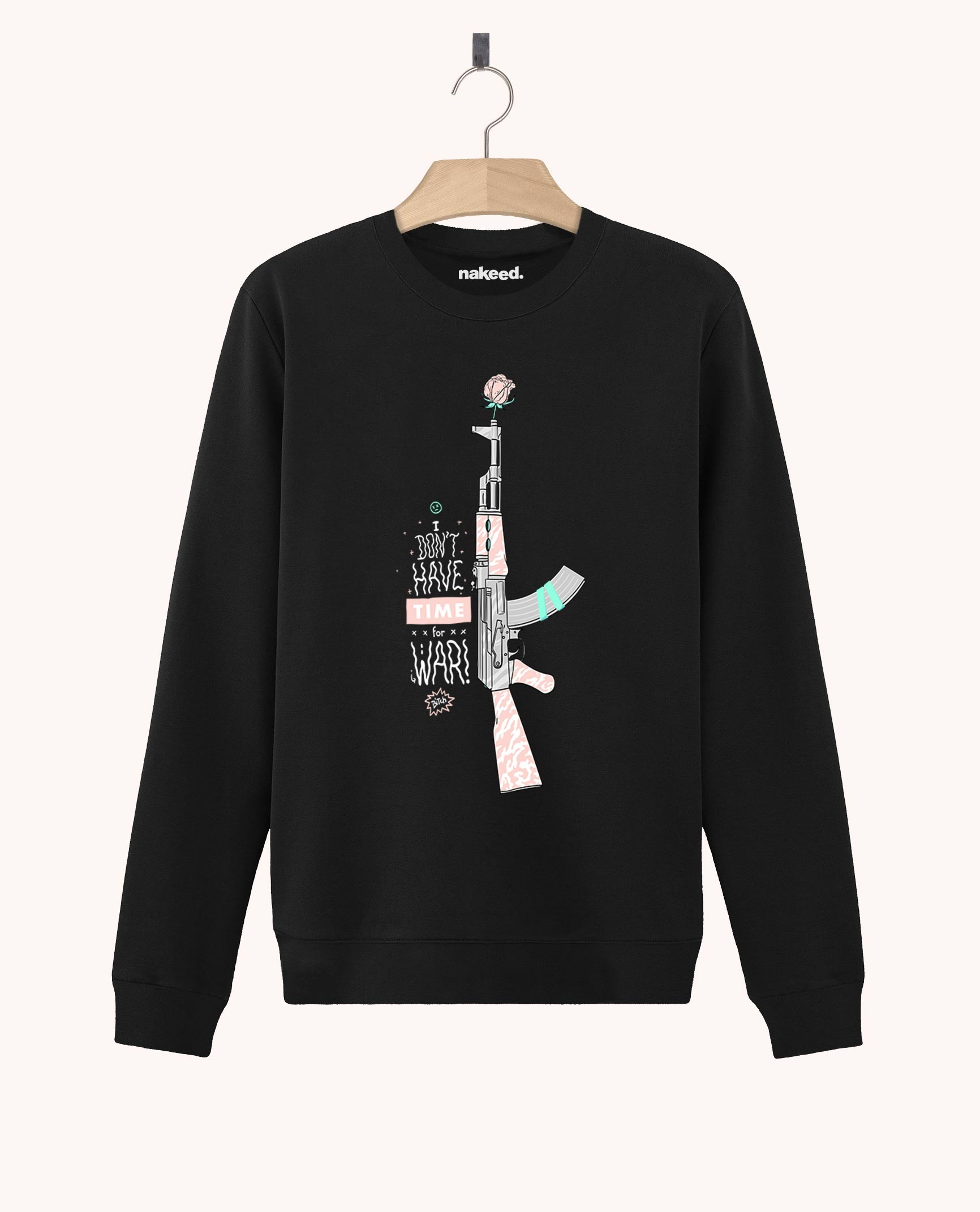 Sweatshirt Don't Have Time for War