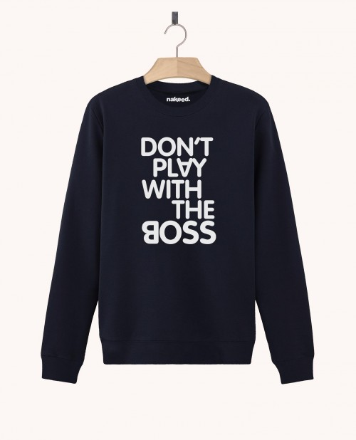 Sweatshirt Don't Play With the Boss