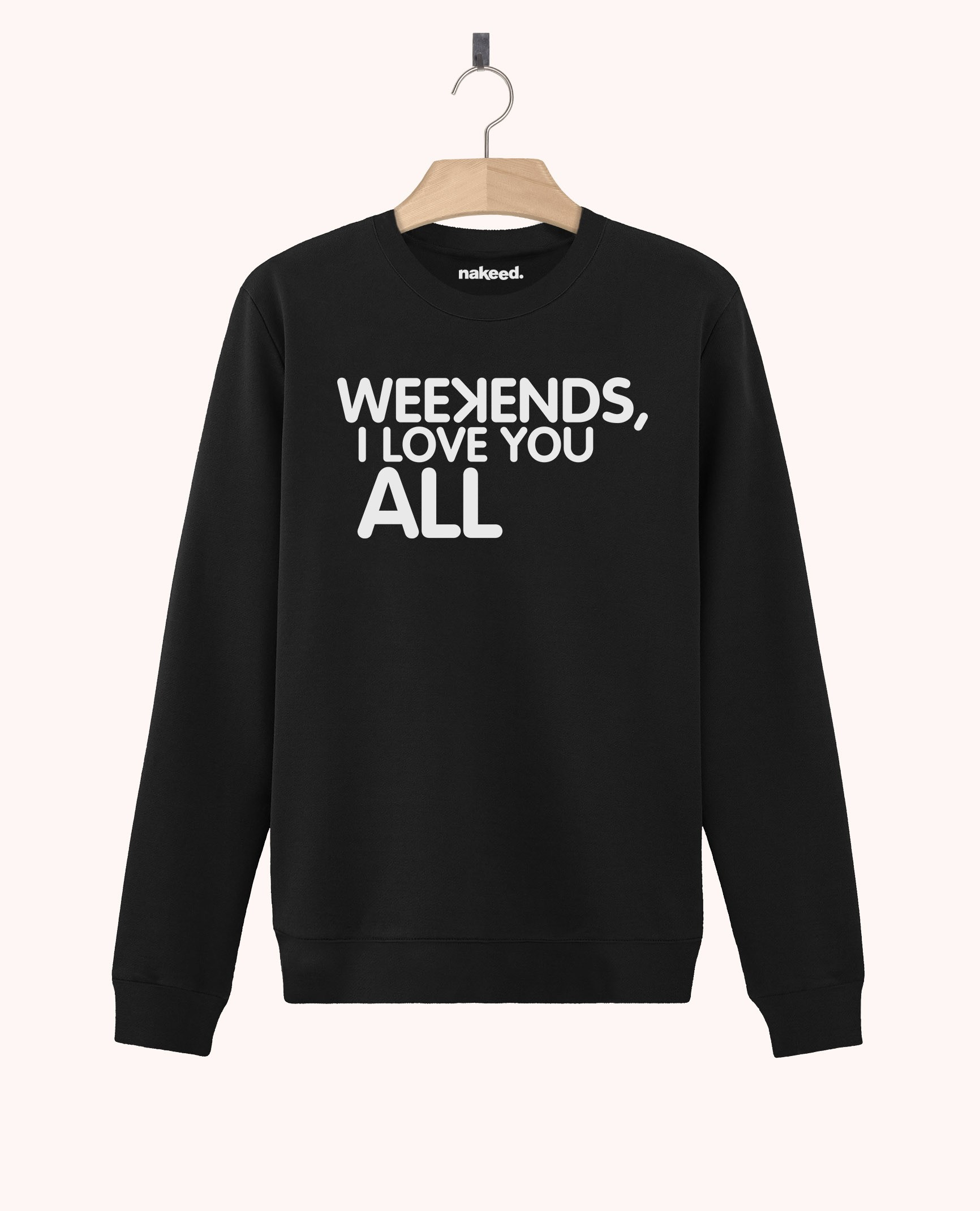 Sweatshirt Weekends I Love You