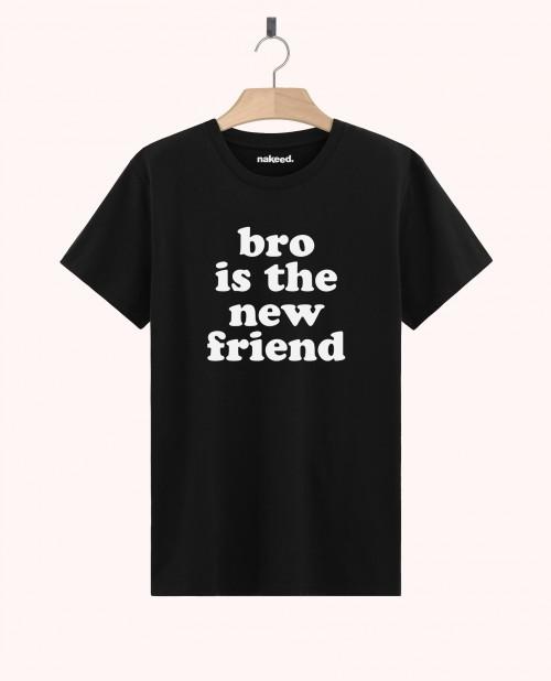 Teeshirt Bro is the New Friend