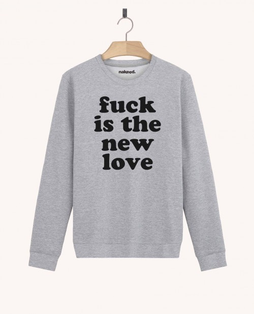 Sweatshirt Fuck is the New Love