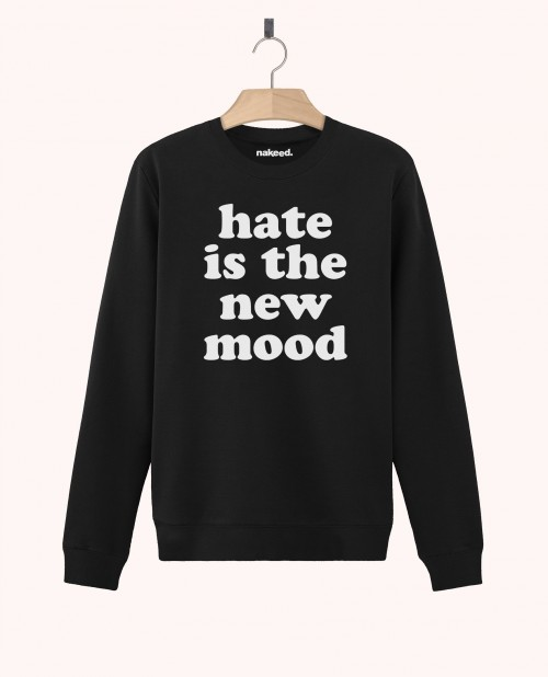 Sweatshirt Hate is the New Mood