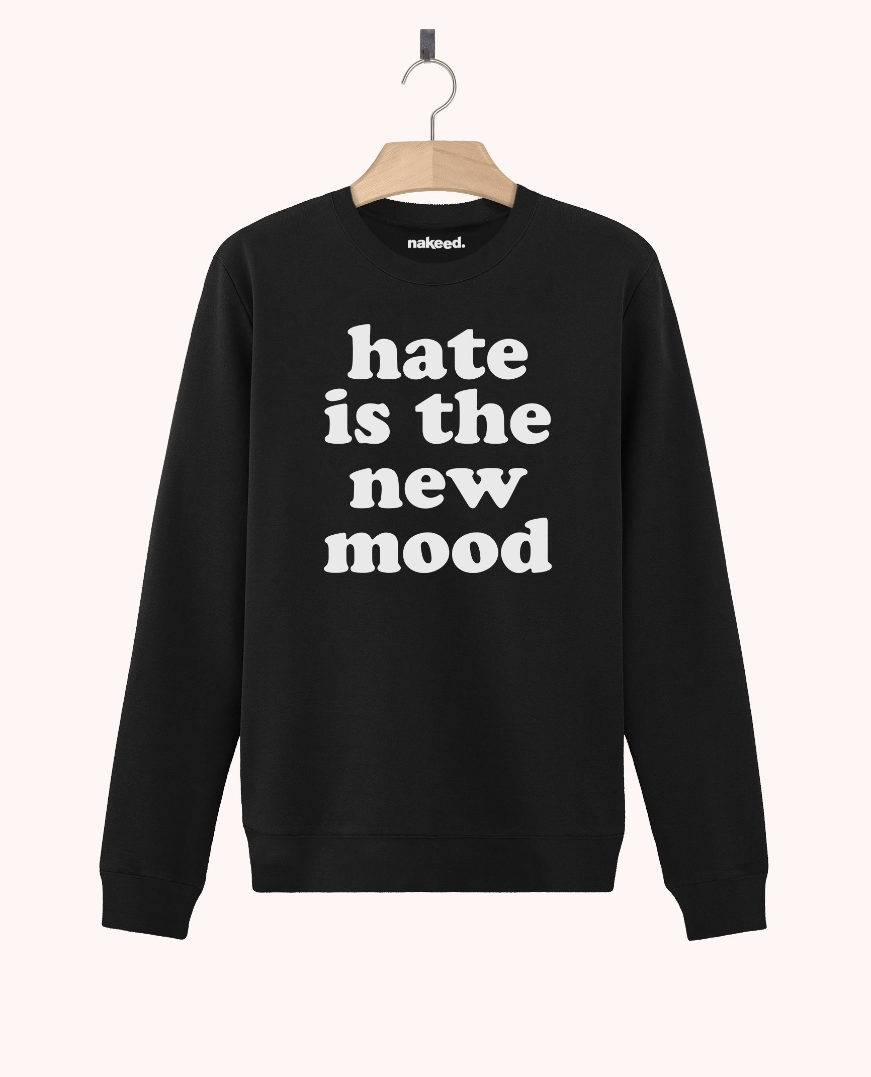 Sweatshirt Hate is the New Mood