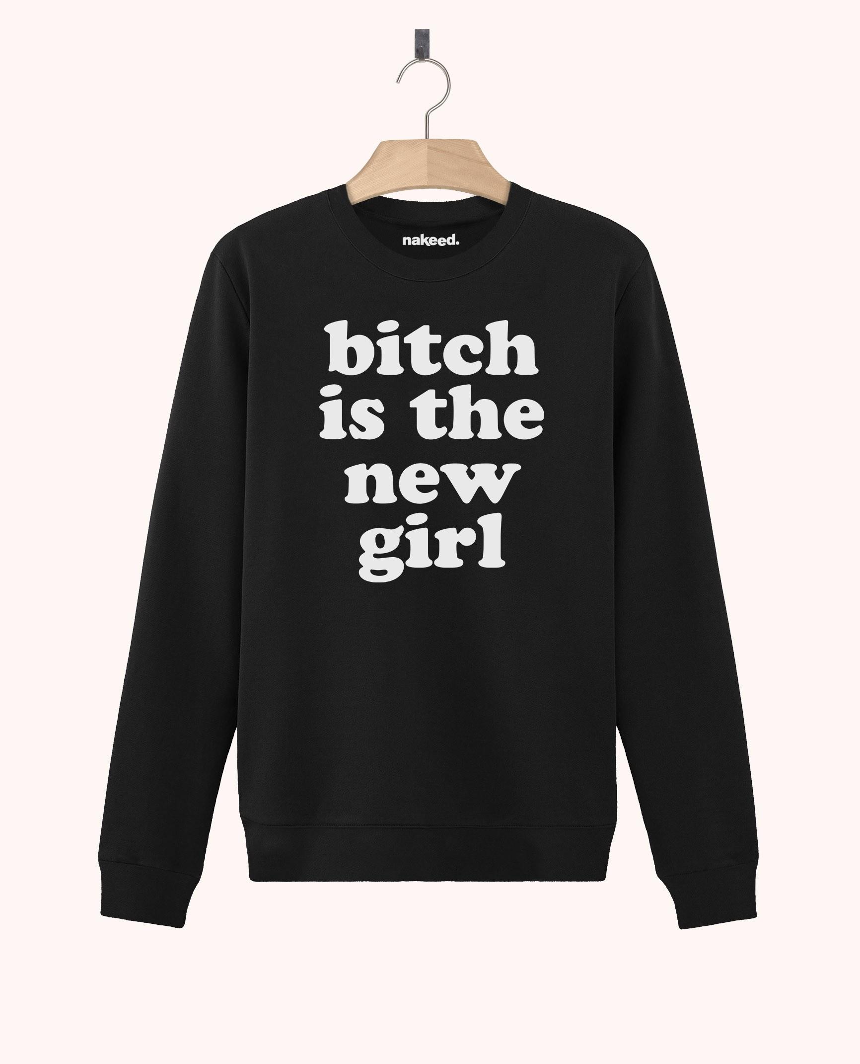 Sweatshirt Bitch is the New Girl