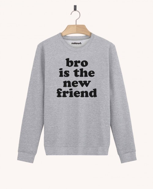 Sweatshirt Bro is the New Friend