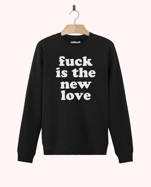Sweatshirt Fuck is the New Love