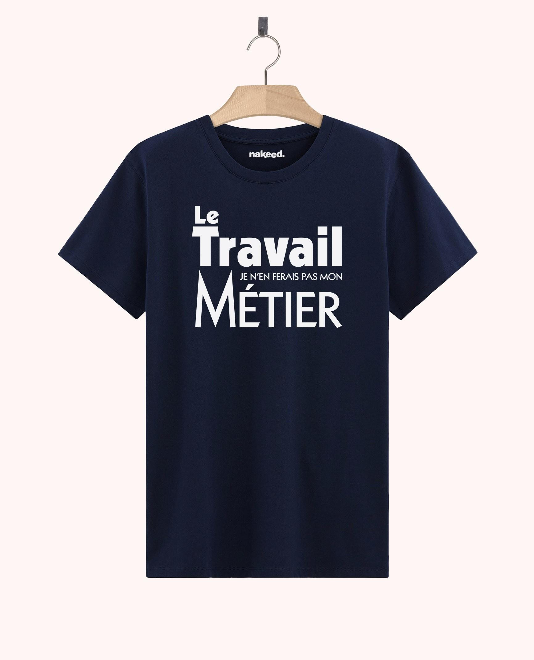 Teeshirt Le Travail pas mon Métier